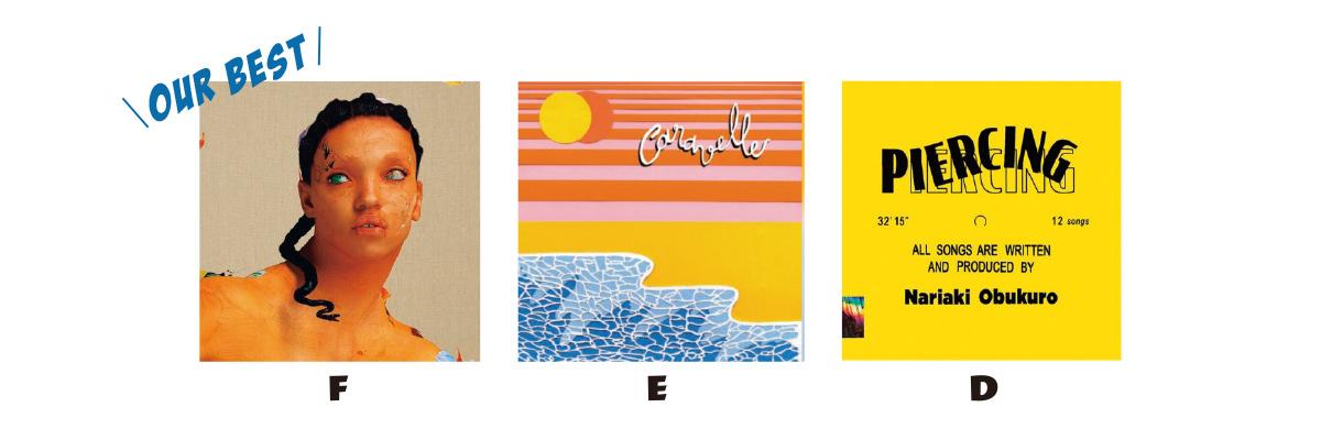 D「NEW KIDS」 小袋成彬、KENN IGBI 『PIERCING』収録曲 E「AQUALAND」 POLO & PAN 『CARAVELLE』収録曲 F「SAD DAY」 FKA TWIGS 『MAGDALENE』収録曲